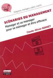 Scénarios du management ; manager et se manager pour se ménager et être efficace - Couverture - Format classique