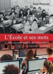 L'école et ses mots ; c'était comment avant le déconfinement ? - Couverture - Format classique