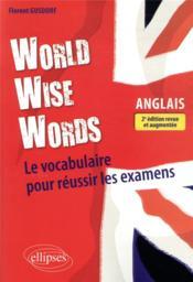 World wise words ; le vocabulaire anglais pour réussir les examens (2e édition) - Couverture - Format classique