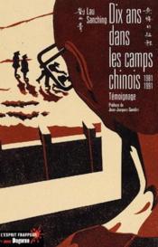 Dix ans dans les camps chinois, 1981-1991 ; témoignage - Couverture - Format classique