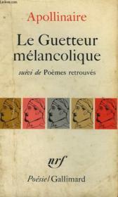 Le Guetteur Melancolique Suivi De Poemes Retrouves. Collection : Poesie. - Couverture - Format classique