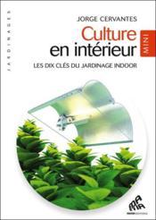 Culture en intérieur ; les dix clés du jardinage indoor - Couverture - Format classique