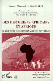 Des historiens africains en afrique ; logiques du passé et dynamiques actuelles - Intérieur - Format classique