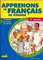 Apprenons le francais au rwanda - langage, lecture-ecriture - 3e annee - Couverture - Format classique