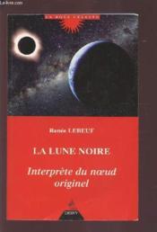 La lune noire, interprete du noeud originel - Couverture - Format classique