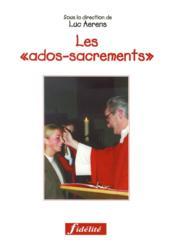 Les Ados-Sacrements. Guide Pastoral Pour L'Intiation Chretienne Des Adolescents. Bapteme, Onfirmatio - Couverture - Format classique