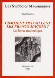 LES SYMBOLES MACONNIQUES T.22 ; comment travaillent les francs-maçons ? la tenue maçonnique - Couverture - Format classique