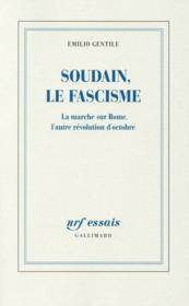 Soudain, le fascisme ; la marche sur Rome, l'autre révolution d'Octobre - Couverture - Format classique
