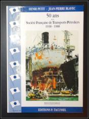 Cinquante Ans De La Societe Francaise De Transports Petroliers - Couverture - Format classique