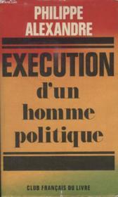 Execution Dun Homme Politique. - Couverture - Format classique