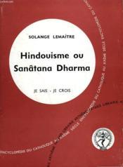 Hindouisme Ou Sanatana Dharma. Collection Je Sais-Je Crois N° 144. Encyclopedie Du Catholique Au Xxeme. - Couverture - Format classique