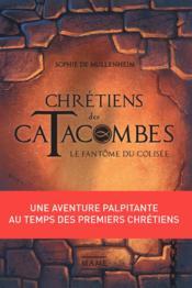 Chrétiens des catacombes T.1 ; le fantôme du Colisée - Couverture - Format classique