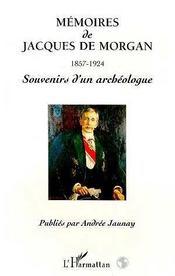 Memoires De Jacques De Morgan, 1857-1924 ; Souvenirs D'Un Archeologue - Intérieur - Format classique