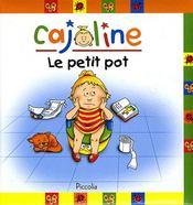 Cajoline ; le petit pot - Intérieur - Format classique