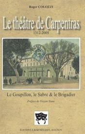 Le théatre de Carpentras (1312-2005) ; le goupillon, le sabre et le brigadier - Couverture - Format classique