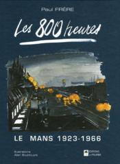 Les 800 heures ; Le Mans 1923-1966 - Couverture - Format classique