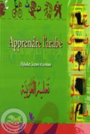 Apprendre l'arabe ; alphabet, lecture et écriture - Couverture - Format classique