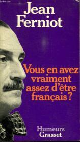Vous En Avez Vraiment Assez D Etre Francais? - Couverture - Format classique