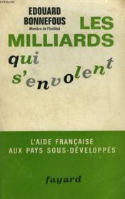 Les Milliards Qui S'Envolent. L'Aide Francaise Aux Pays Sous - Developpes. - Couverture - Format classique
