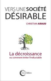 Vers une société désirable ; la décroissance ou comment éviter l'inéluctable - Couverture - Format classique