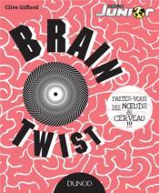 Brain Twist ; faites-vous des noeuds au cerveau !!! - Couverture - Format classique