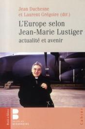 L'Europe selon Jean-Marie Lustiger ; actualité et avenir - Couverture - Format classique