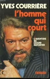 L'Homme Qui Court. L'Aventure Du Grand Reporter. - Couverture - Format classique