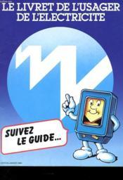 LE LIVRET DE l'USAGER DE L'ELECTRICITE - SUIVEZ LE GUIDE... - Couverture - Format classique