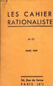 LES CAHIERS RATIONALISTES - N°75 - MARS 1939 - La science comme facteur d'evolution morale et sociale par M.P.Langevin - comptes rendus bibliographiques - la mort de Lucien LEVY-BRUHL... ETC - Couverture - Format classique