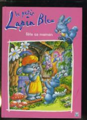 Le petit lapin bleu fete sa maman - Couverture - Format classique