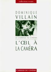 L'oeil à la caméra ; le cadrage au cinéma - Couverture - Format classique