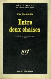 Entre Deux Chaises. Collection : Serie Noire N° 994 - Couverture - Format classique