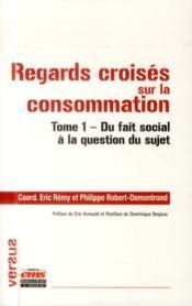 Regards croisés sur la consommation t.1 ; du fait social à la question du sujet - Couverture - Format classique
