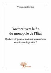 Doctorat vers la fin du monopole de l'Etat ; quel avenir pour le doctorat universitaire en sciences de gestion ? - Couverture - Format classique