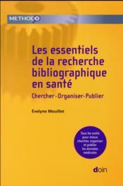 Les essentiels de la recherche bibliographique en santé ; chercher, organiser, publier (2e édition) - Couverture - Format classique