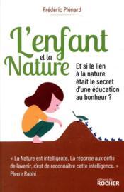 L'enfant et la nature ; et si le lien à la nature était le secret d'une éducation au bonheur ? - Couverture - Format classique