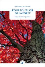 Pour tout l'or de la forêt ; nouvelles du Québec - Couverture - Format classique