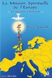 La mission spirituelle de l'Europe, la guérison d'Amfortas - Couverture - Format classique