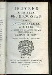 Oeuvres Choisies De J. B. Rousseau Avec Un Commentaire Par M. Amar A L'Usage Des Colleges Royaux, Seminaires, Etc. - Couverture - Format classique