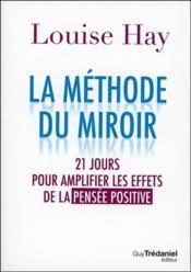 La méthode du miroir ; 21 jours pour amplifier les effets de la pensée positive - Couverture - Format classique