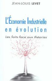 L'Economie Industrielle En Evolution ; Les Faits Face Aux Theories - Intérieur - Format classique