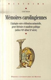 Mémoires carolingiennes ; l'épitaphe entre célébration mémorielle, genre littéraire et manifeste politique (milieu VIII - début XI) - Intérieur - Format classique