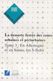 La desserte ferree des zones urbaines et periurbaines tome 3: en allemagne et en suisse, les s-bahn - Couverture - Format classique