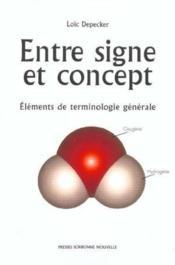 Entre Signe Et Concept. Elements De Terminologie Generale - Couverture - Format classique