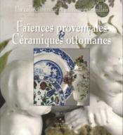 Faiences provencales & ceramiques ottomanes - Couverture - Format classique