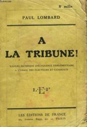A La Truibune ! Manuel Satirique D'Eloquence Parlementaire A L'Usage Des Electeurs Et Candidats. - Couverture - Format classique