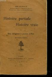 Histoire Partiale, Histoire Vraie. Tome I. Des Origines A Jeanne D'Arc. - Couverture - Format classique