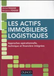 Les actifs immobiliers logistiques ; approches opérationnelle, technique et financière intégrées - Couverture - Format classique