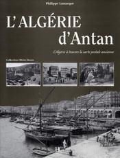 L'Algérie d'antan ; l'Algérie à travers la carte postale ancienne - Intérieur - Format classique