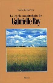 Le cycle manitobain de gabrielle roy - Couverture - Format classique